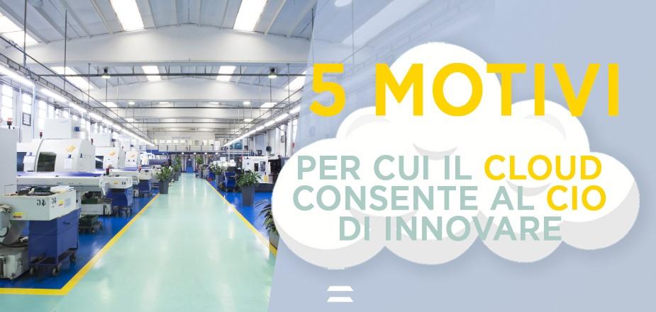 5 motivi cloud CIO innovazione manifatturiero - CYBERTEC