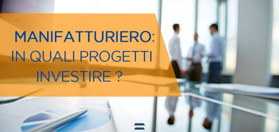 Aziende manifatturiere: in quali progetti conviene investire?
