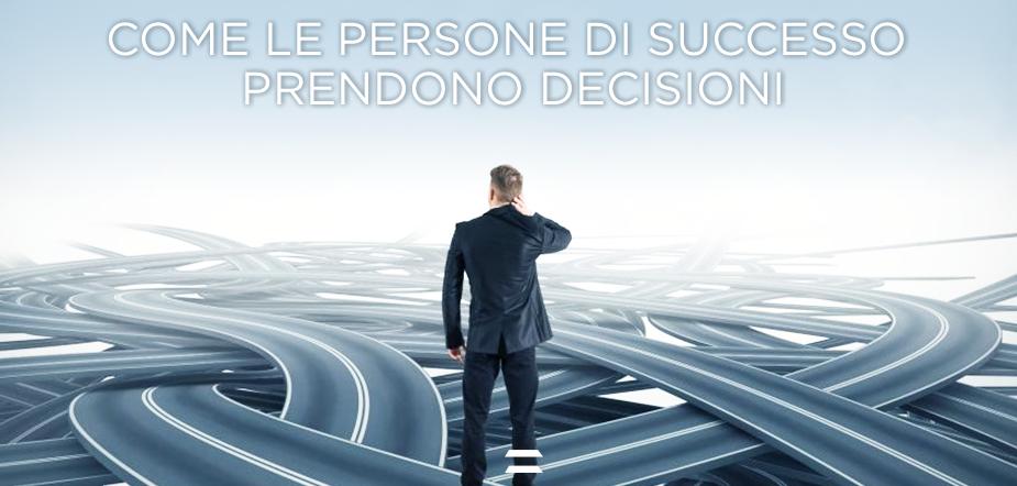 Come le persone di successo prendono decisioni